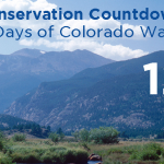 Conservation Countdown: 12 Days to Get Comments in to Colorado Water Board